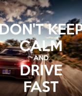 don-t-keep-calm-and-drive-fast